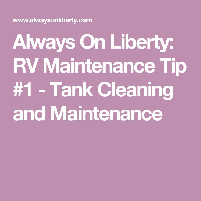 Always On Liberty: RV Maintenance Tip #1 - Tank Cleaning and Maintenance