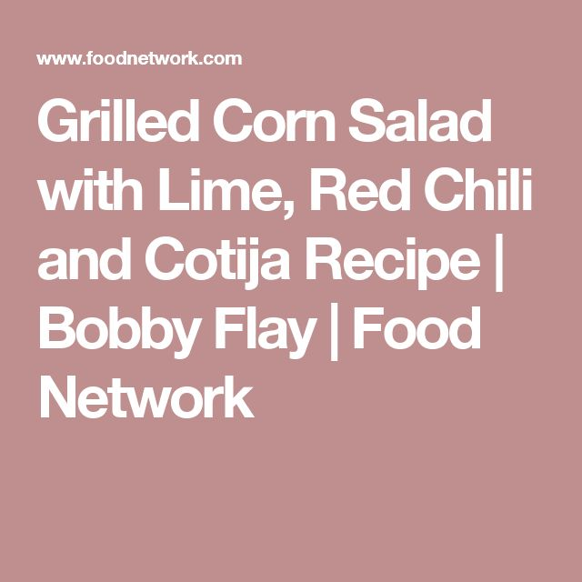 Grilled Corn Salad with Lime, Red Chili and Cotija Recipe | Bobby Flay | Food Network