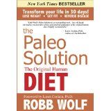 The Paleo Solution: The Original Human Diet (Hardcover)By Robb Wolf