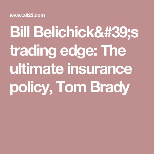 Bill Belichick's trading edge: The ultimate insurance policy, Tom Brady