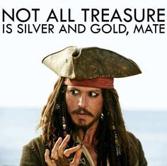 """Use as a quote for a treasure chest filled with golden rocks with """"treasures"""" written about the person.."""
