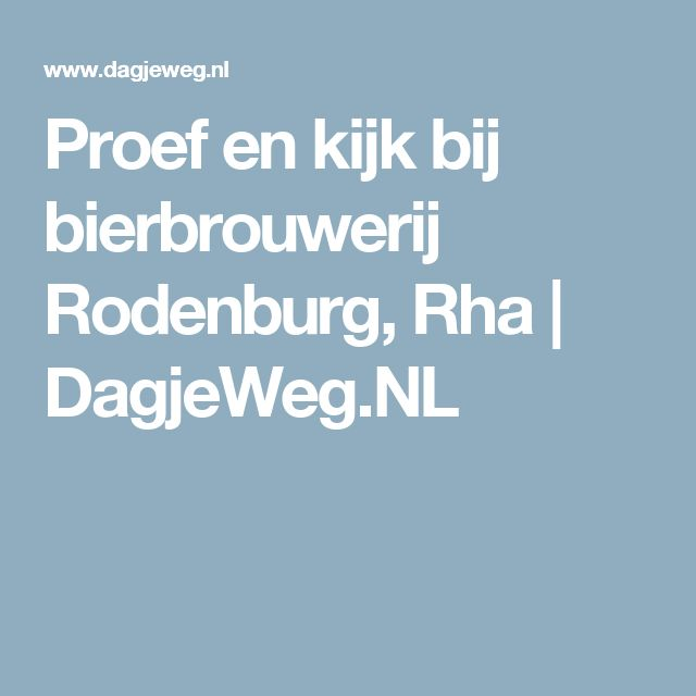 Proef en kijk bij bierbrouwerij Rodenburg, Rha | DagjeWeg.NL
