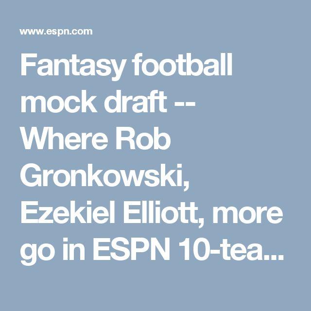 Fantasy football mock draft -- Where Rob Gronkowski, Ezekiel Elliott, more go in ESPN 10-team standard leagues