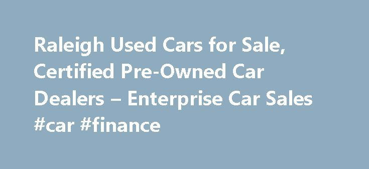 Raleigh Used Cars for Sale, Certified Pre-Owned Car Dealers – Enterprise Car Sales #car #finance http://car.remmont.com/raleigh-used-cars-for-sale-certified-pre-owned-car-dealers-enterprise-car-sales-car-finance/  #used cars raleigh nc # Used Cars for Sale Raleigh, NC Our used car dealers in Raleigh have more than 120 makes and models of used autos and trucks, including domestic and import used cars for sale in Raleigh. All vehicles are hand selected, most from our fleet of rental cars…