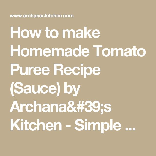 How to make Homemade Tomato Puree Recipe (Sauce) by Archana's Kitchen - Simple Recipes & Cooking Ideas