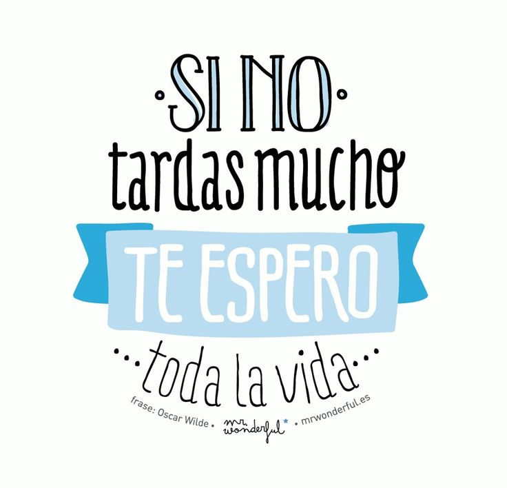 """Si no tardas mucho te espero toda la vida"" by Mr. Wonderful"