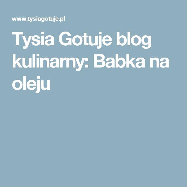 Tysia Gotuje blog kulinarny: Babka na oleju