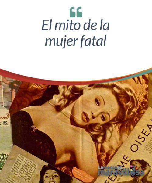 """El mito de la mujer fatal  La mujer fatal se trata de una especie de """"devoradora de hombres"""", que es al mismo tiempo fascinante y terrible."""
