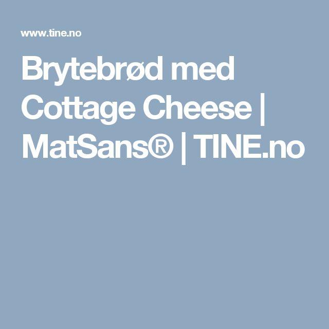 Brytebrød med Cottage Cheese | MatSans® | TINE.no