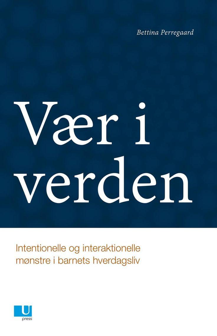 Vær i verden: Intentionelle og interaktionelle mønstre i barnets hverdagsliv | Bettina Perregaard