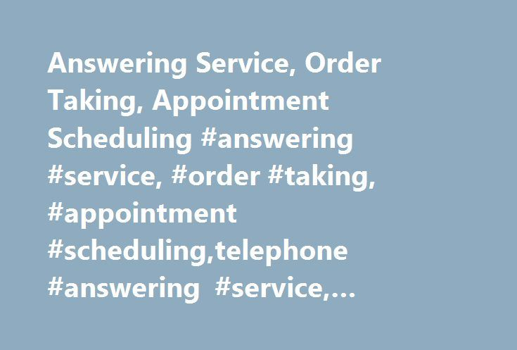 Answering Service, Order Taking, Appointment Scheduling #answering #service, #order #taking, #appointment #scheduling,telephone #answering #service, #answering #phone #service http://montana.nef2.com/answering-service-order-taking-appointment-scheduling-answering-service-order-taking-appointment-schedulingtelephone-answering-service-answering-phone-service/  # How may we help? Answering Services Hearing a friendly, professional and knowledgeable voice at the other end of the phone. Never…