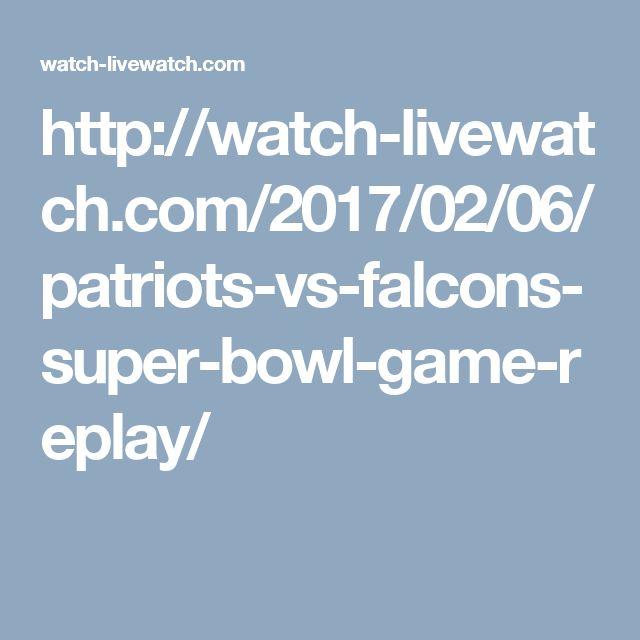 http://watch-livewatch.com/2017/02/06/patriots-vs-falcons-super-bowl-game-replay/