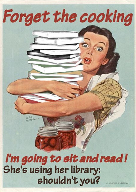 "Forget the cooking! Vintage WWII Canning Poster by Dick Williams (Artist. USA). Altared Art:  ""I'm going to sit and read! She's using her library; shouldn't you?!"" ... KEEP attribution & links when repinning or posting to other social media (ie blogs, twitter, tumblr etc). -pfb ... See: http://www.pinterestnews.org/2012/06/23/beginner http://www.graphicsfairy-crafts.com/2012/03/how-to-find-original-source-of-image-on.html Give credit where due."