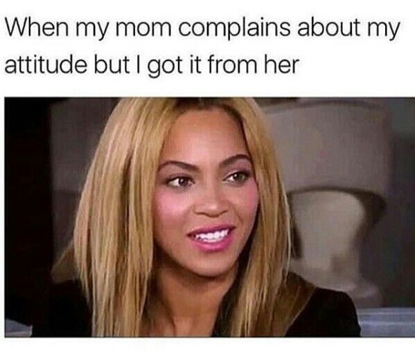 Honestly I have my mother's sassy attitude when someone starts arguing with me but most of the time I avoid getting into drama.