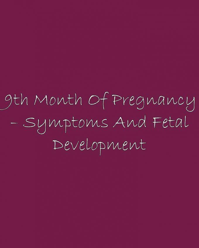 9th month of pregnancy – Symptoms and fetal development   – Womens way