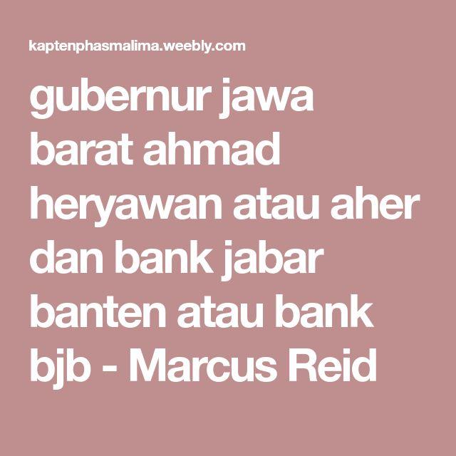 gubernur jawa barat ahmad heryawan atau aher dan bank jabar banten atau bank bjb - Marcus Reid