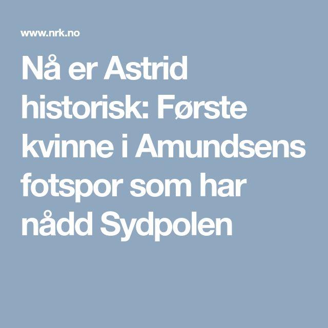 Nå er Astrid historisk: Første kvinne i Amundsens fotspor som har nådd Sydpolen