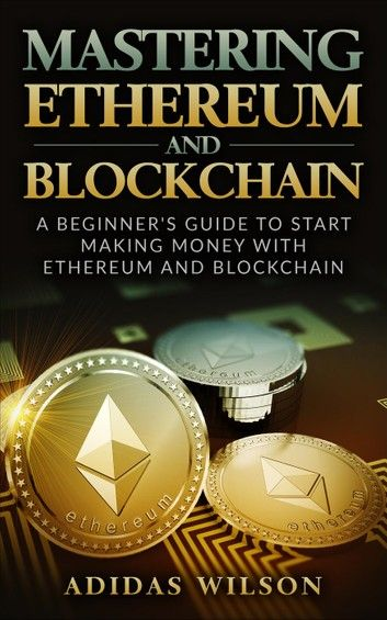 Mastering Ethereum And Blockchain - A Beginner's Guide To S...