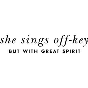 kate spade quote: she sings off-key but with great spirit