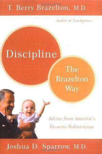 Discipline: The Brazelton Way by T. Berry Brazelton. $9.95. Series - The Brazelton way. Author: T. Berry Brazelton. Publisher: Da Capo Press; 1 edition (January 7, 2003)