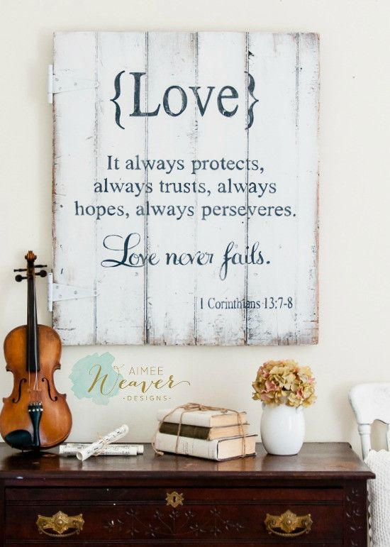 {Love} It always protects, always trusts, always hopes, always perseveres. Love never fails. I Corinthians 13:7-8 Wood sign by Aimee Weaver Designs