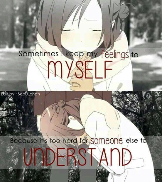 Parfois je garde mes sentiments pour moi-même parce que c'est trop difficile pour quelqu'un d'autre de me comprendre .
