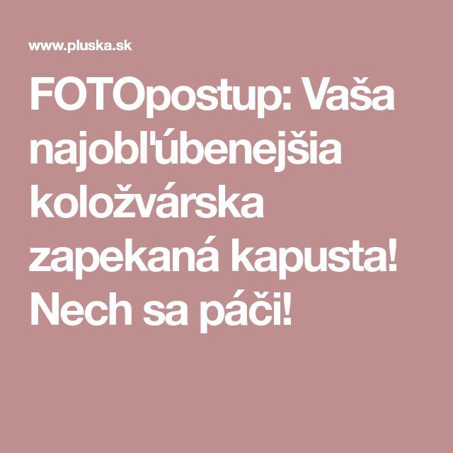 FOTOpostup: Vaša najobľúbenejšia koložvárska zapekaná kapusta! Nech sa páči!