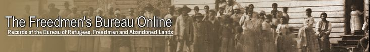 The Freedmen's Bureau Online, Records of the Bureau of Refugees, Freedmen and Abandoned Lands