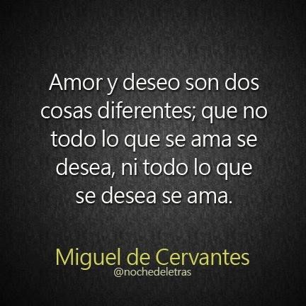 A quote from Miguel de Cervantes who was a famous novelist about love, which was one of the things he was known for