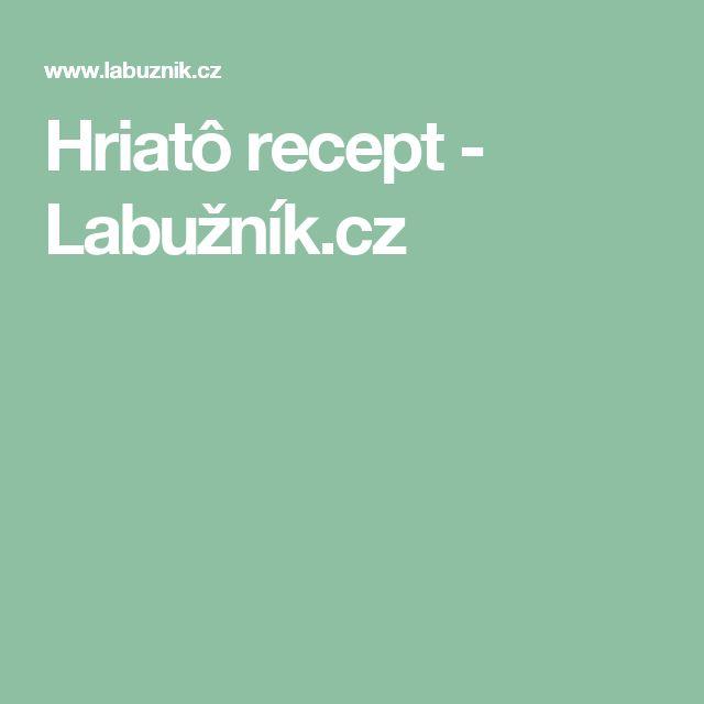 Hriatô recept - Labužník.cz