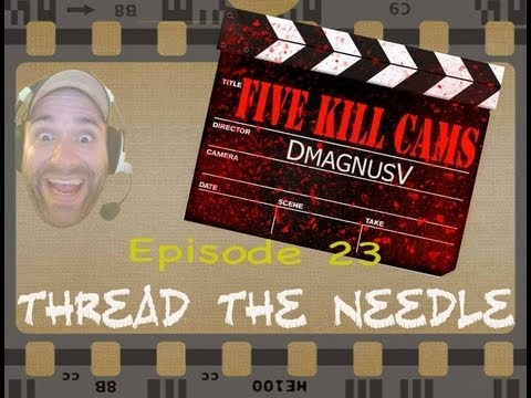 Five Kill Cams - Episode 23 - Thread the Needle