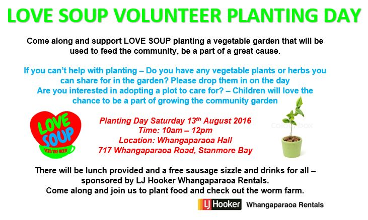 planting a vegetable garden that will be used to feed the community, be a part of a great cause. Are you interested in adopting a plot to care for? – Children will love the chance to be a part of growing the community garden  Planting Day Saturday 13th August 2016 Time: 10am – 12pm Location: Whangaparaoa Hall 717 Whangaparaoa Road, Stanmore Bay There will be lunch provided and a free sausage sizzle and drinks for all – sponsored by LJ Hooker Whangaparaoa Rentals.