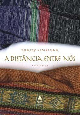 A Distância entre Nós - Thrity Umrigar ~ Bebendo Livros