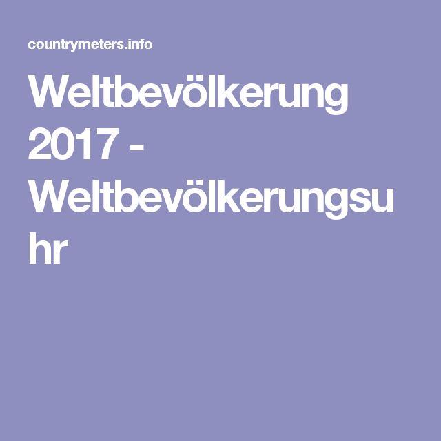 Weltbevölkerung 2017 - Weltbevölkerungsuhr