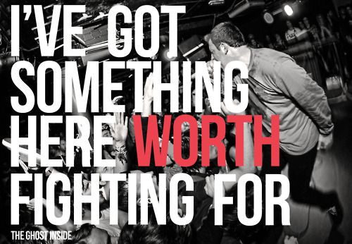 I have several things worth fighting for. I have a great life with great people in it