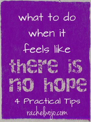 4 practical things to do when you feel like there's no hope