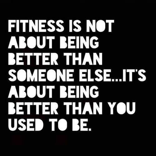 Fitness is about being better than you used to be.