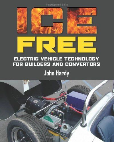 ICE Free: Electric vehicle technology for builders and converters by Mr John Hardy. $26.17. Publisher: Tovey Books (February 22, 2012). Publication: February 22, 2012 http://netzeroguide.com/free-electricity.html