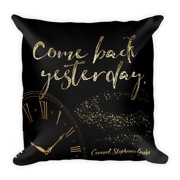 Come back yesterday. Caraval Quote Pillow