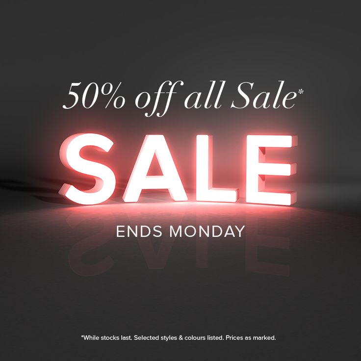All sale styles are now 50% OFF*
