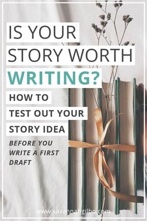 Is Your Story Worth Writing? How to Test Your Story Idea