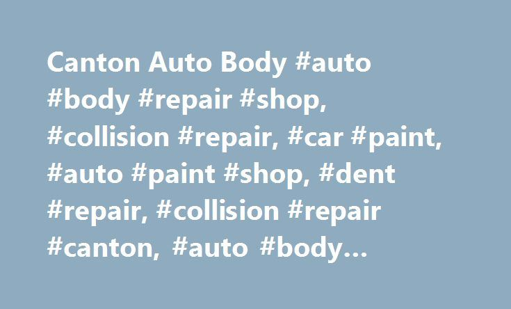 Canton Auto Body #auto #body #repair #shop, #collision #repair, #car #paint, #auto #paint #shop, #dent #repair, #collision #repair #canton, #auto #body #repair #shop #canton http://tulsa.remmont.com/canton-auto-body-auto-body-repair-shop-collision-repair-car-paint-auto-paint-shop-dent-repair-collision-repair-canton-auto-body-repair-shop-canton/  # Welcome to Canton Auto Body Auto Body & Collision Shop in Canton Welcome to Canton Auto Body's website, we appreciate your interest in our…