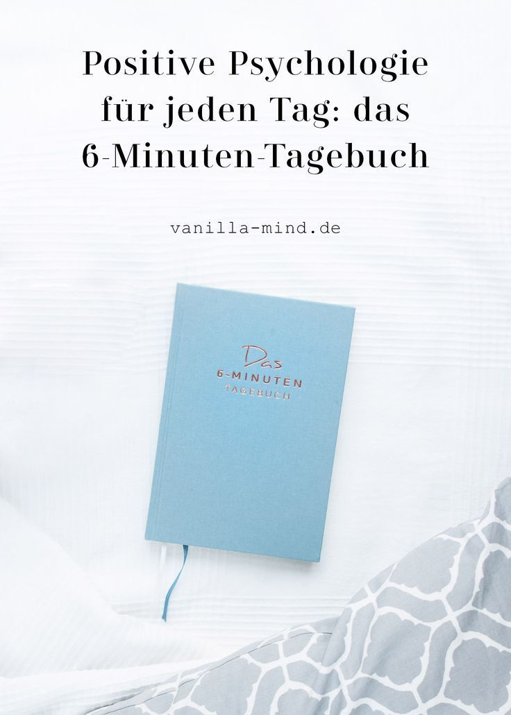 Das 6 Minuten Tagebuch Ist Zufriedenheit Erlernbar Positive Psychologie Psychologie Und Positiv