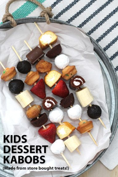 Kids Dessert Kabob -  These are awesome! No baking required - just buy desserts and put them on kabob sticks and serve! Plus, the kids love helping assemble them!