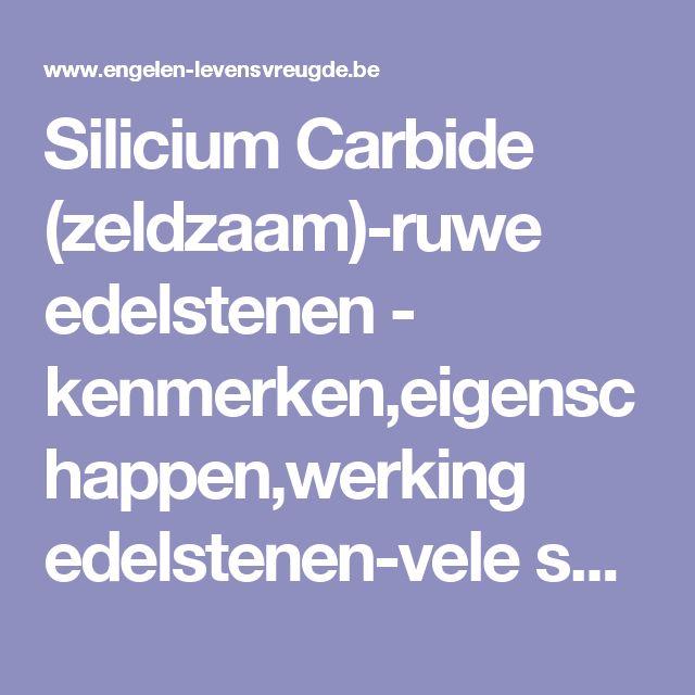 Silicium Carbide (zeldzaam)-ruwe edelstenen - kenmerken,eigenschappen,werking edelstenen-vele soorten edelstenen