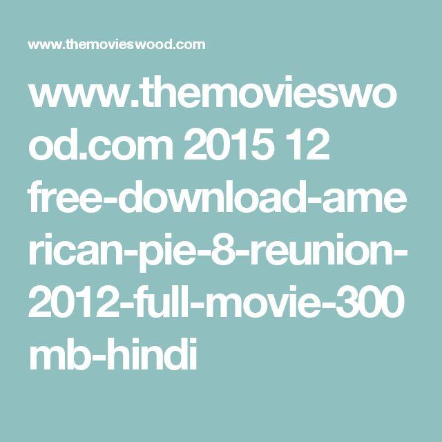 www.themovieswood.com 2015 12 free-download-american-pie-8-reunion-2012-full-movie-300mb-hindi