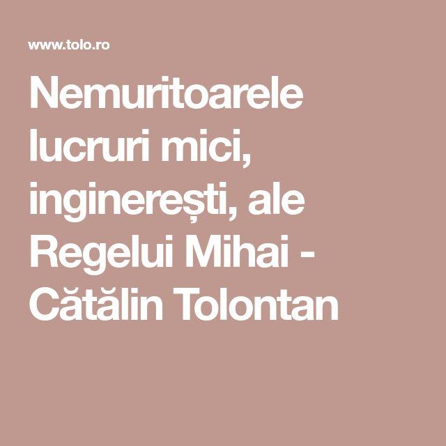 Nemuritoarele lucruri mici, inginerești, ale Regelui Mihai - Cătălin Tolontan