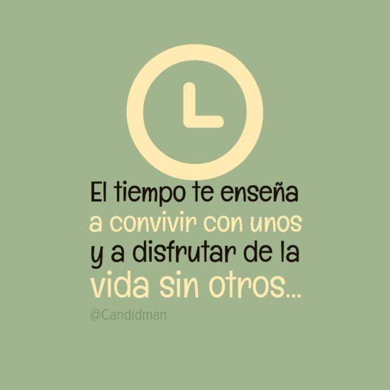 """""""El #Tiempo te enseña a convivir con unos y a disfrutar de la #Vida sin otros"""". #Citas #Frases @Candidman"""