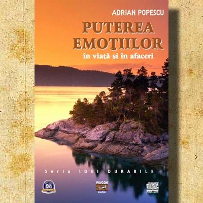 Puterea emotiilor in viata si in afaceri. Autor: Psih. Adrian Popescu www.ideileluiadi.ro