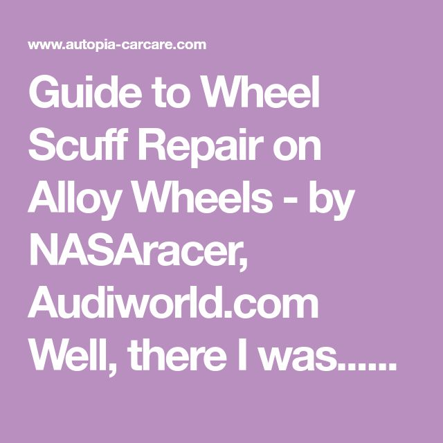 Guide to Wheel Scuff Repair on Alloy Wheels - by NASAracer, Audiworld.com Well, there I was...backing into a parking space against a curb and I was in a hurry and I heard it...SCRAPE! One fraction of a second...barely moving. Got out and looked at th...